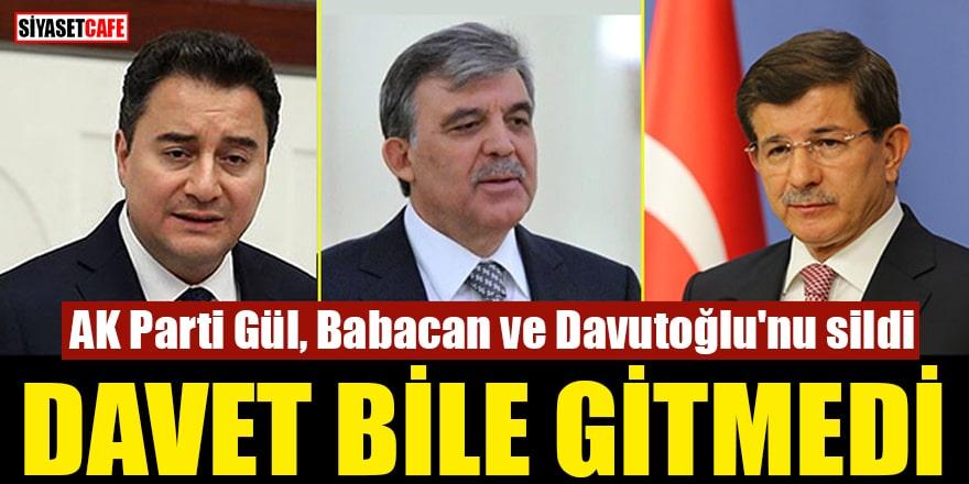 AK Parti Gül, Babacan ve Davutoğlu'nu sildi Davet bile gitmedi