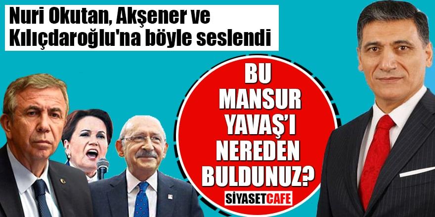 Nuri Okutan, Akşener ve Kılıçdaroğlu'na böyle seslendi Bu Mansur Yavaş'ı nereden buldunuz?