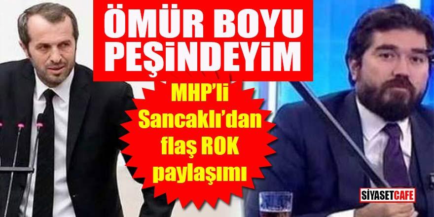 MHP'li Sancaklı'dan flaş ROK paylaşımı: Ömür boyu peşindeyim!