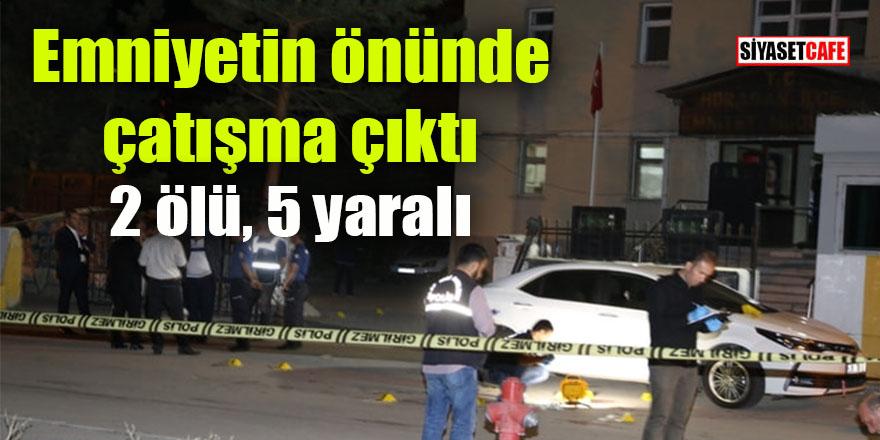 Emniyetin önünde çatışma çıktı: 2 ölü, biri polis 5 yaralı