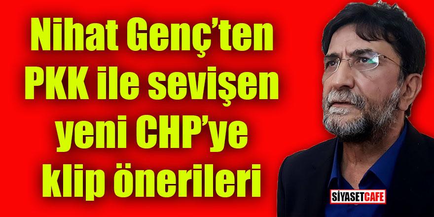 Nihat Genç'ten PKK ile sevişen yeni CHP'ye klip önerileri