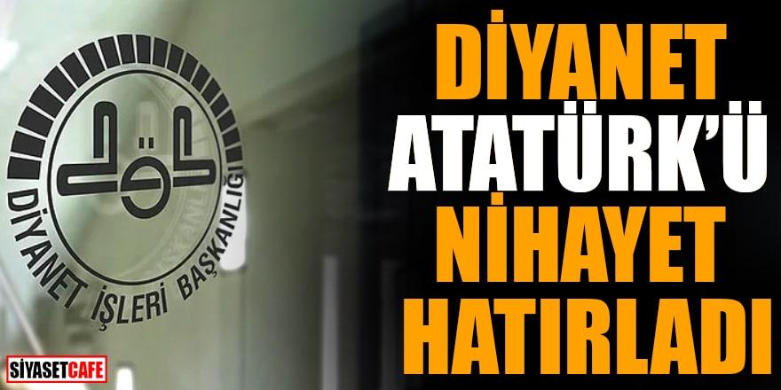 Diyanet Atatürk'ü nihayet hatırladı