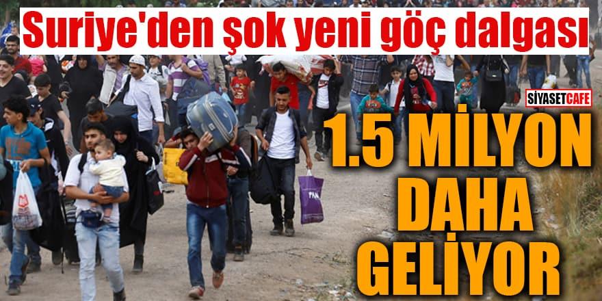Suriye'den şok yeni göç dalgası 1.5 milyon daha geliyor