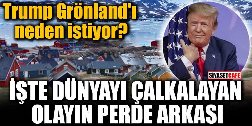 Trump Grönland'ı neden istiyor? İşte dünyayı çalkalayan olayın perde arkası...