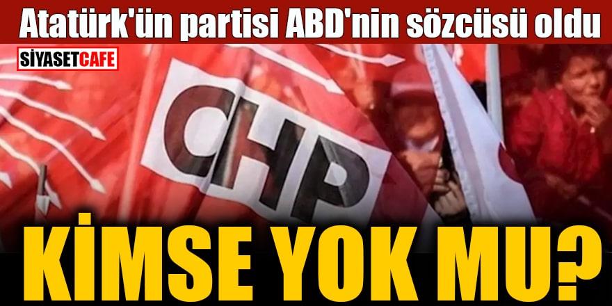 Atatürk'ün partisi ABD'nin sözcüsü oldu Kimse yok mu?