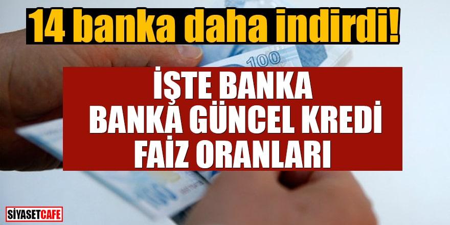 14 banka daha indirdi! İşte banka banka güncel kredi faiz oranları