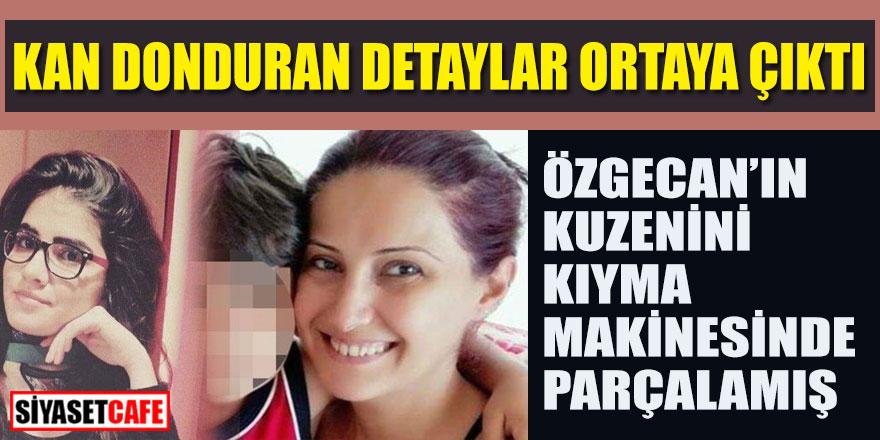 Kan donduran cinayetin detayları ortaya çıktı! Özgecan'ın kuzenini kıyma makinesine atmış