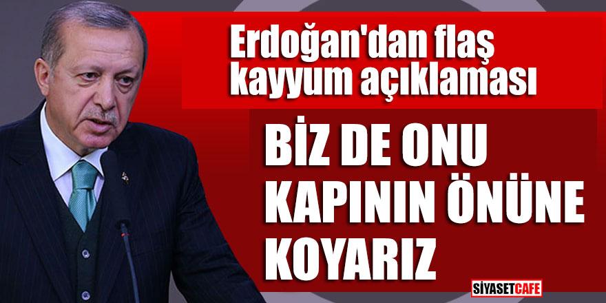 """Erdoğan'dan flaş kayyum açıklaması; """"Biz de onu kapının önüne koyarız"""""""