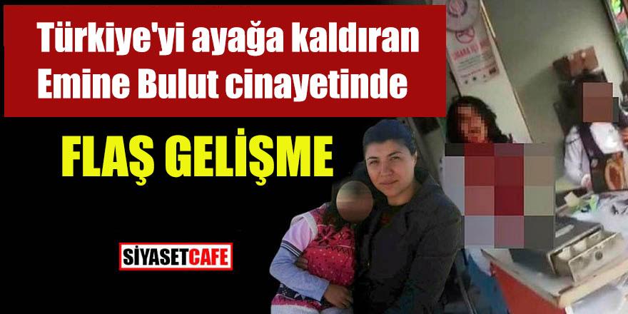 Türkiye'yi ayağa kaldıran Emine Bulut cinayetinde flaş gelişme