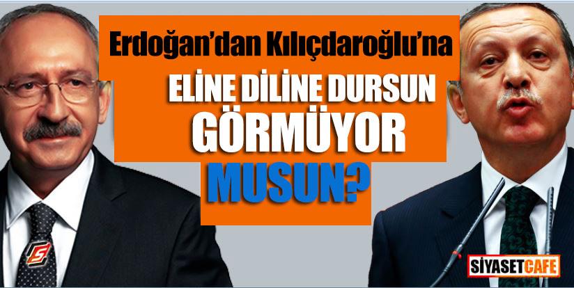 """Erdoğan'dan Kılıçdaroğlu'na: """"Eline diline dursun, görmüyor musun?"""""""