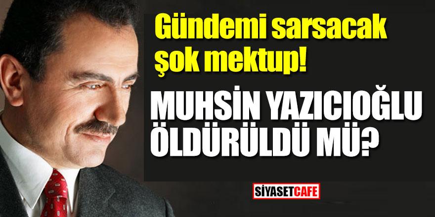 Gündemi sarsacak şok mektup! Muhsin Yazıcıoğlu Öldürüldü Mü?