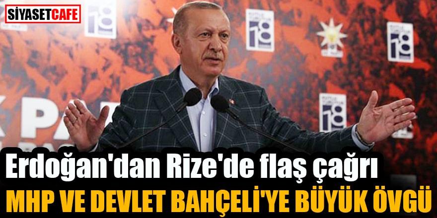 Erdoğan'dan Rize'de flaş çağrı MHP ve Devlet Bahçeli'ye büyük övgü