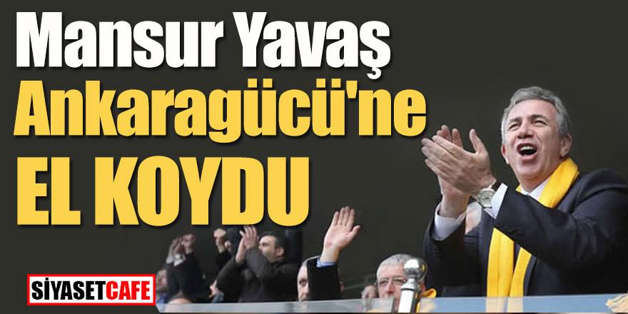 Mansur Yavaş Ankaragücü'ne el koydu