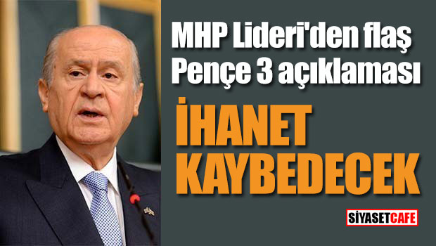 MHP Lideri'den flaş Pençe 3 açıklaması; İhanet kaybedecek
