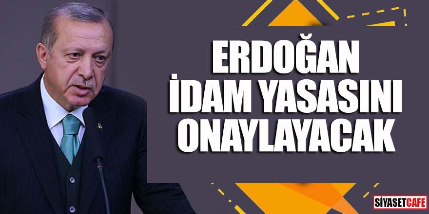 Erdoğan idam yasasını onaylayacak