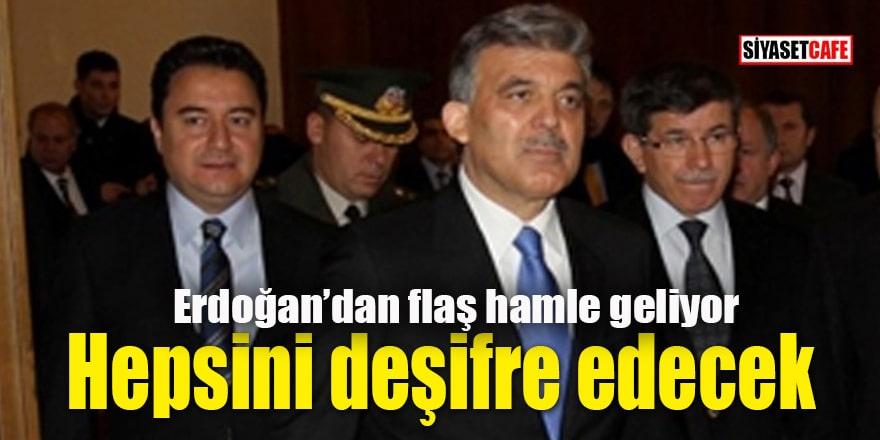 Erdoğan'dan flaş hamle: Gül, Babacan ve Davutoğlu'nu deşifre edecek!
