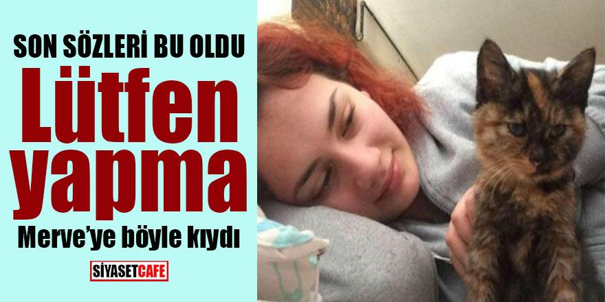19 yaşındaki Merve'nin son sözleri bu oldu: Lütfen yapma!