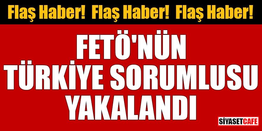 Flaş Haber! FETÖ'nün Türkiye sorumlusu yakalandı