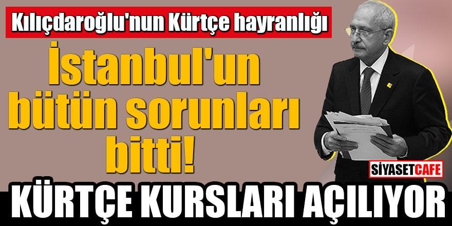 Kılıçdaroğlu'nun Kürtçe hayranlığı İstanbul'un bütün sorunları bitti Kürtçe kursları açılıyor