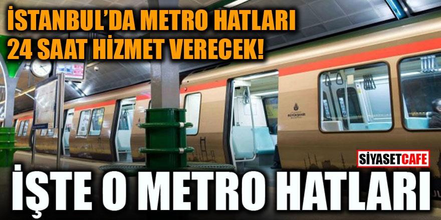 İstanbul'da metro hatları 24 saat hizmet verecek! İşte o metro hatları