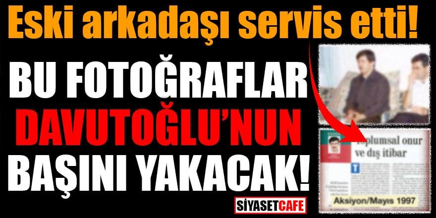 Eski arkadaşı servis etti: Bu fotoğraflar Davutoğlu'nun başını yakacak!