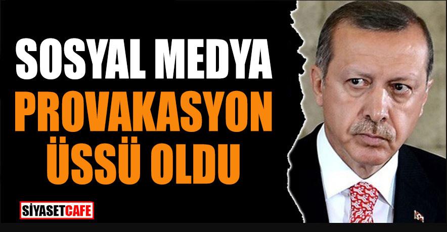 Erdoğan: Sosyal medya provakasyon üssü oldu