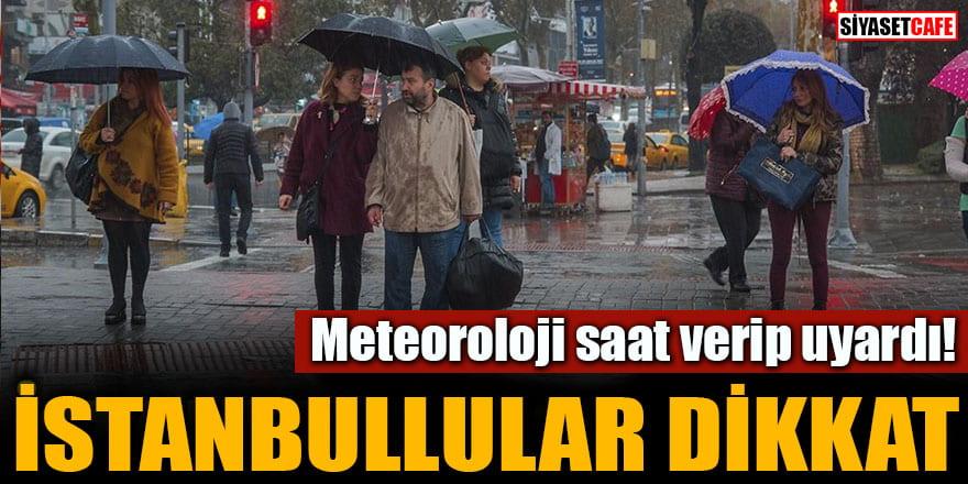 Meteoroloji saat verip uyardı! İstanbullular dikkat
