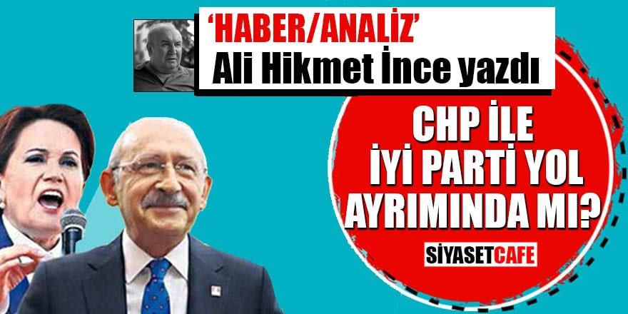 CHP ile İYİ Parti yol ayrımında mı?
