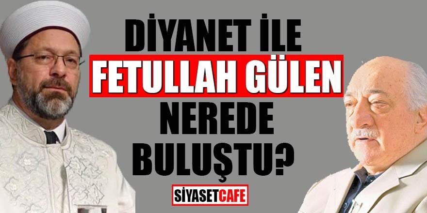 Diyanet ile Fetullah Gülen nerede buluştu ?