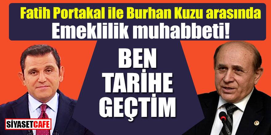 Fatih Portakal ile Burhan Kuzu arasında emeklilik muhabbeti