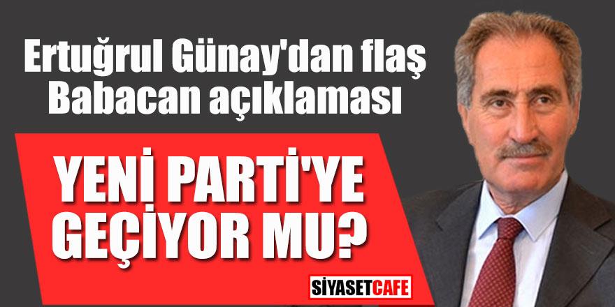 Ertuğrul Günay'dan flaş Babacan açıklaması; Yeni parti'ye geçiyor mu?