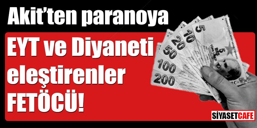 Akit'ten paranoya! EYT ve Diyaneti eleştirenler Fetö'cü