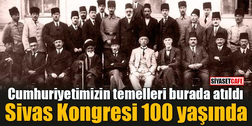 Cumhuriyetimizin temelleri burada atıldı Sivas Kongresi 100 yaşında