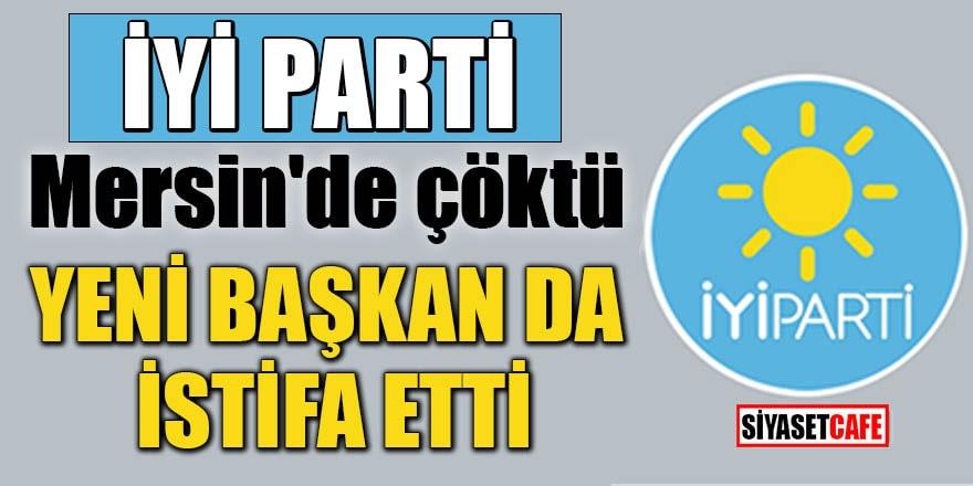 İYİ Parti Mersin'de çöktü Yeni başkan da istifa etti