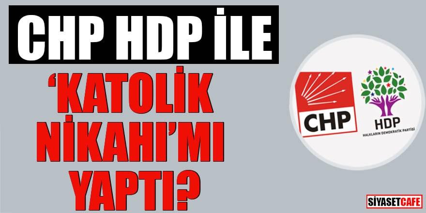 """CHP HDP ile """"Katolik nikahı"""" mı yaptı?"""