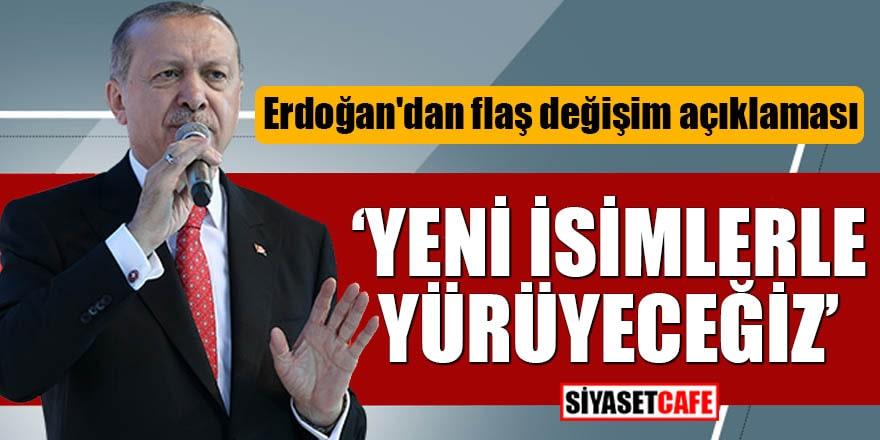 Erdoğan'dan flaş değişim açıklaması Yeni isimlerle yürüyeceğiz