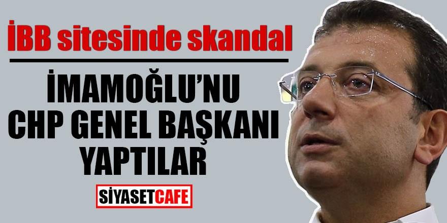 İBB sitesinde skandal İmamoğlu'nu CHP Genel Başkanı yaptılar