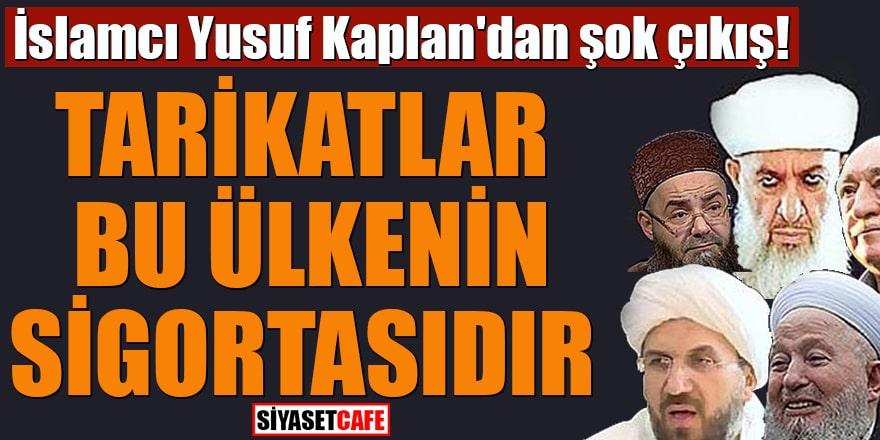 İslamcı Yusuf Kaplan'dan şok çıkış Tarikatlar bu ülkenin sigortasıdır
