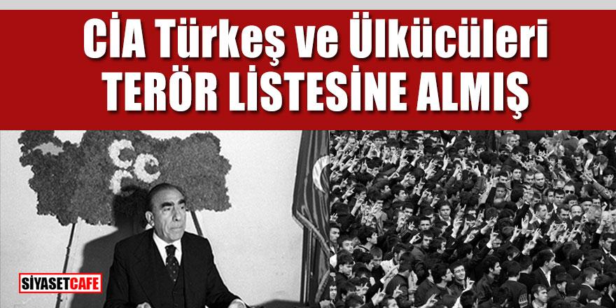CİA Türkeş ve Ülkücüleri terör listesine almış
