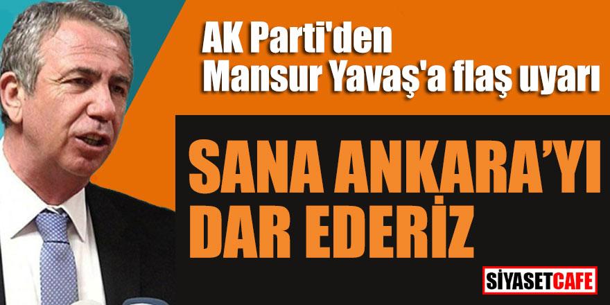 """AK Parti'den Mansur Yavaş'a flaş uyarı; """"Sana Ankara'yı dar ederiz"""""""