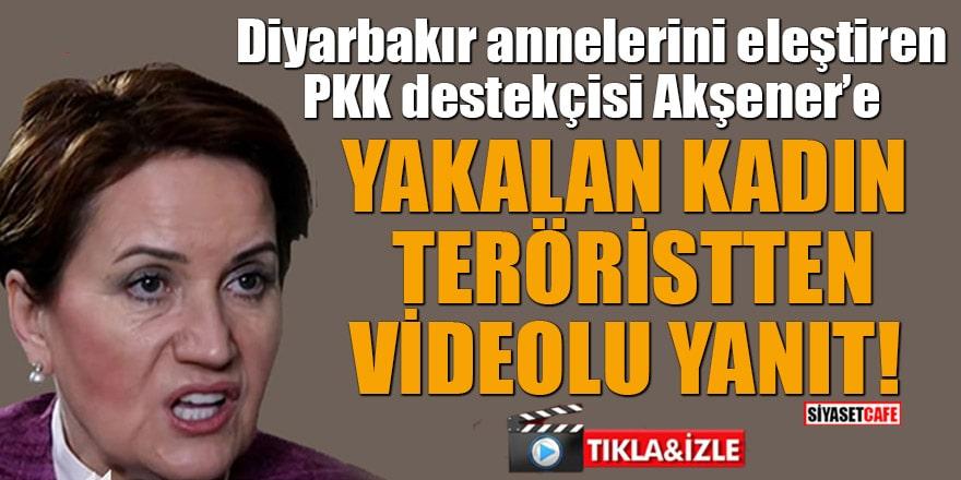 Diyarbakır annelerini eleştiren PKK destekçisi Akşener'e yakalanan kadın teröristten videolu yanıt