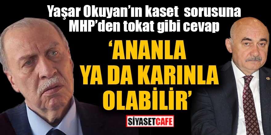"""MHP'den Yaşar Okuyan'a tokat gibi cevap """"Anan veya karınla olabilir"""""""