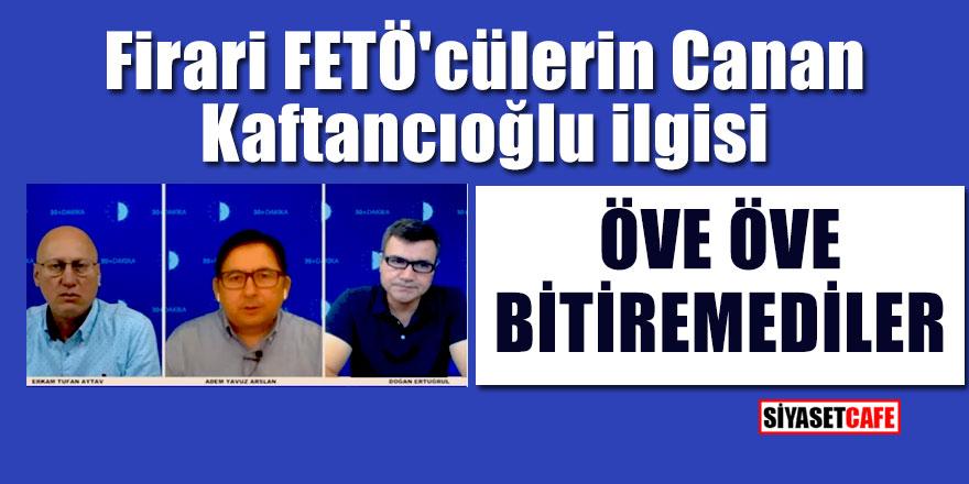 Firari FETÖ'cülerin Canan Kaftancıoğlu ilgisi; Öve öve bitiremediler