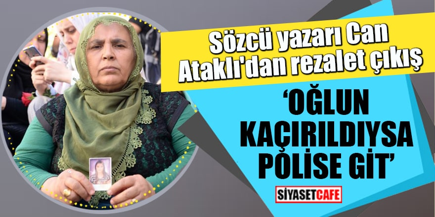 """Sözcü yazarı Can Ataklı'dan rezalet çıkış """"Oğlun kaçırıldıysa polise git"""""""