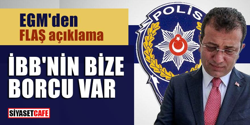 """EGM'den Flaş açıklama; """"İstanbul Büyükşehir Belediyesinin borcu bulunmaktadır"""""""