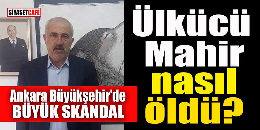 """Ankara Büyükşehir'de """"büyük"""" skandal: Ülkücü Mahir nasıl öldü?"""
