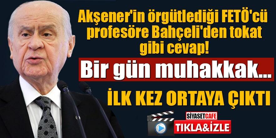 Akşener'in örgütlediği FETÖ'cü profesöre Bahçeli'den tokat gibi cevap!
