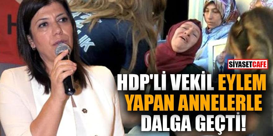 HDP'li vekil eylem yapan gözü yaşlı annelerle dalga geçti: Bekleriz