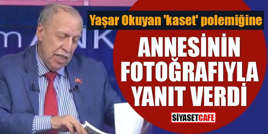 Yaşar Okuyan 'kaset' polemiğine annesinin fotoğrafıyla yanıt verdi