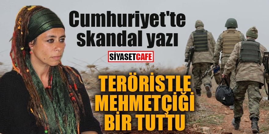 Cumhuriyet'te skandal yazı Teröristle Mehmetçiği bir tuttu